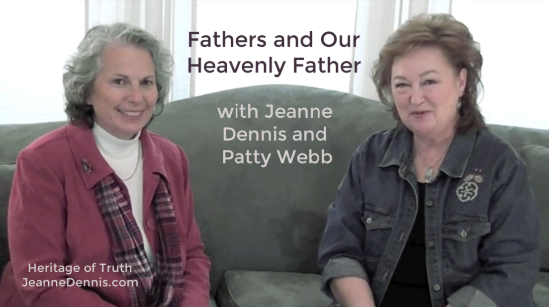 Fathers and Our Heavenly Father with Jeanne Dennis and Patty Webb, Heritage of Truth, JeanneDennis.com