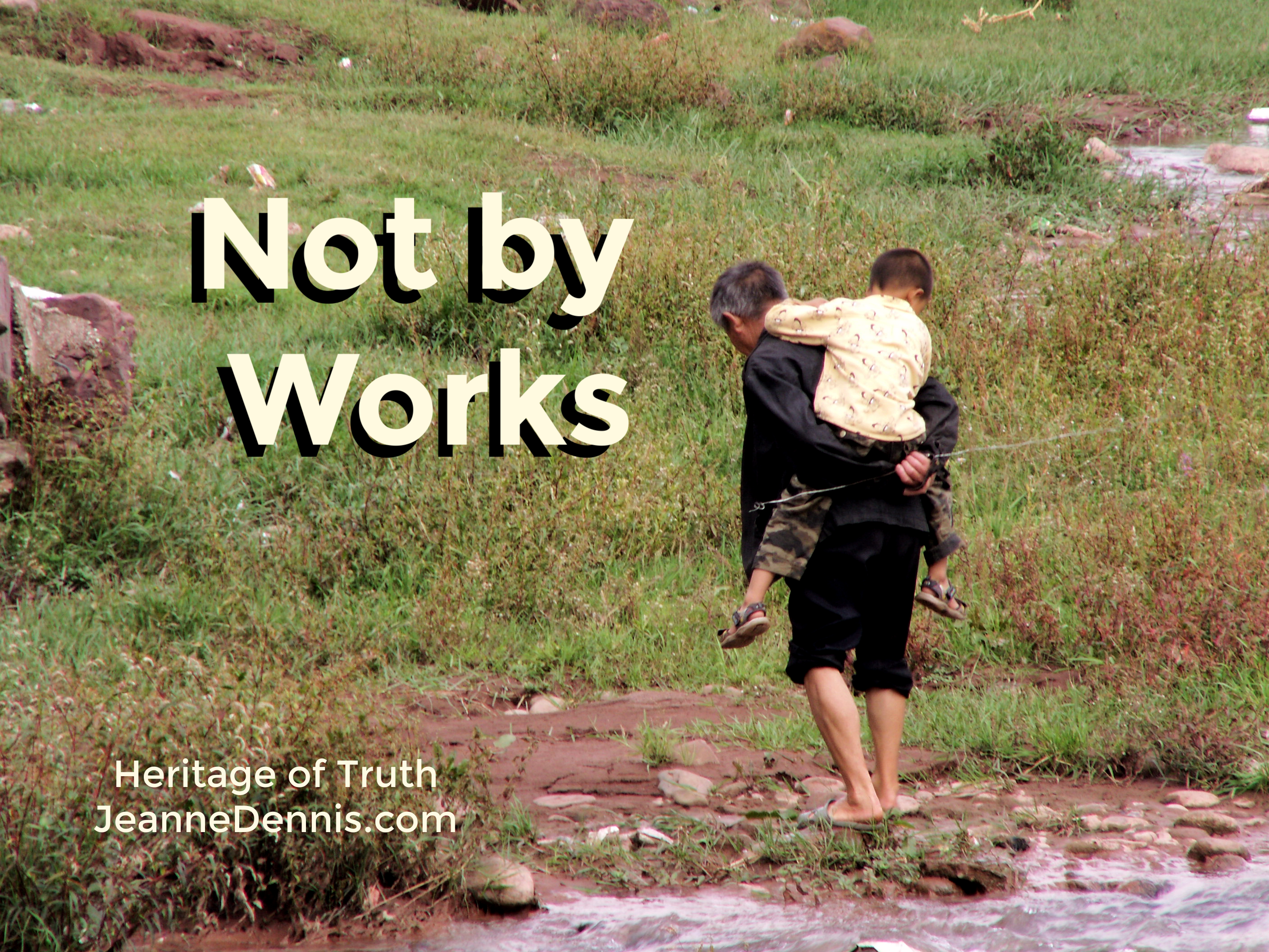 Not by Works, Heritage of Truth, JeanneDennis.com