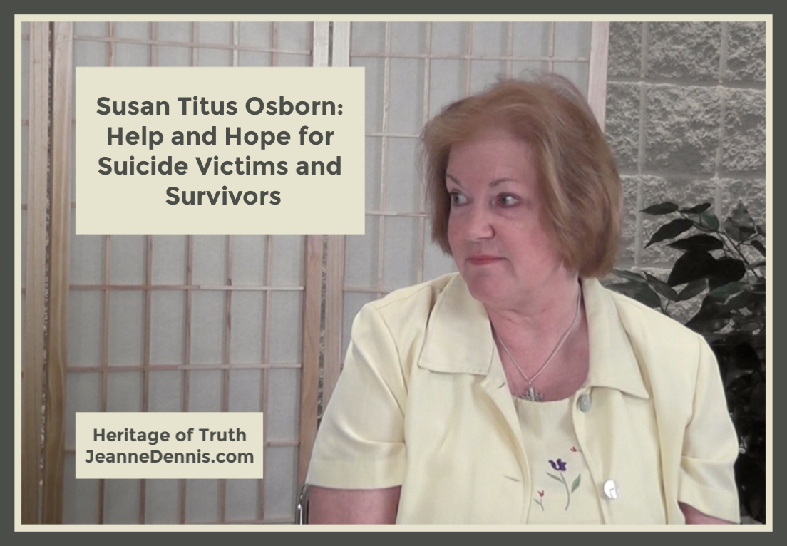 Susan Titus Osborn: Help and Hope for Suicide Victims and Survivors, Heritage of Truth, JeanneDennis.com