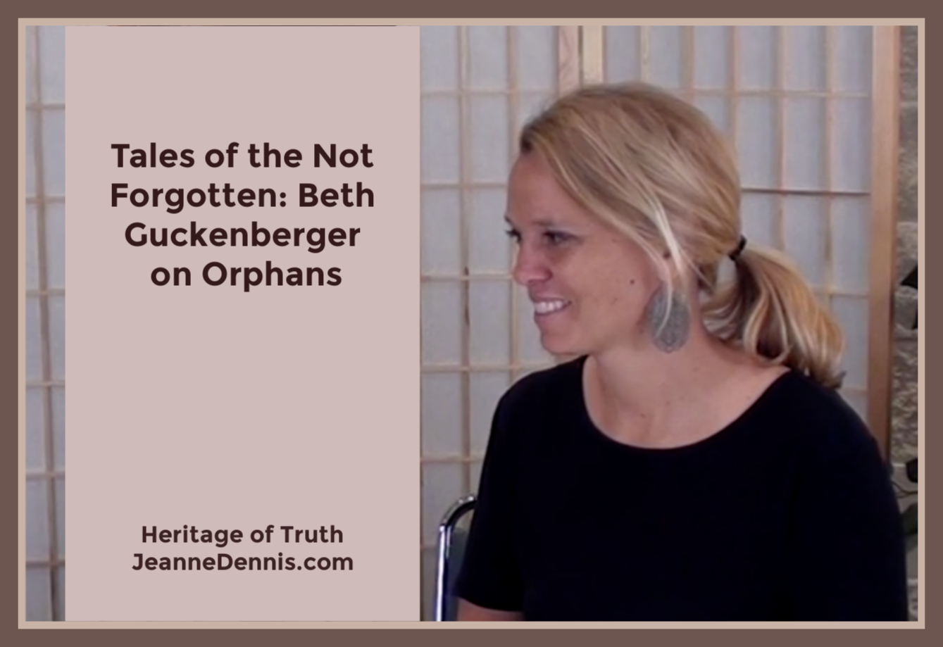 Tales of the Not Forgotten: Beth Guckenberger on Orphans, Heritage of Truth, JeanneDennis.com