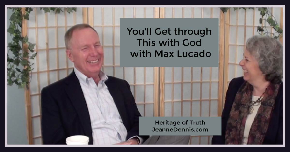 Max Lucado You'll Get Through This with God, Heritage of Truth, JeanneDennis.com
