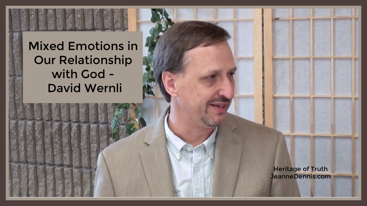 Mixed Emotions in Our Relationship with God - David Wernli, Heritage of Truth, JeanneDennis.com
