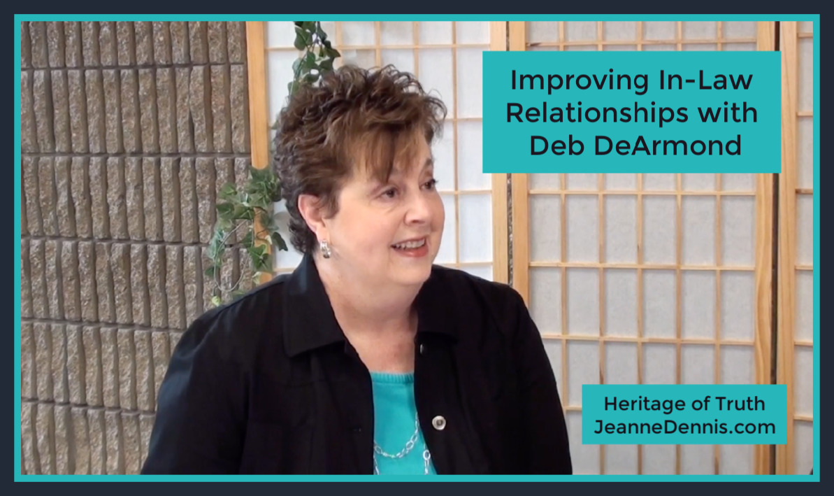 Improving In-Law Relationships with Deb DeArmond, Heritage of Truth, JeanneDennis.com