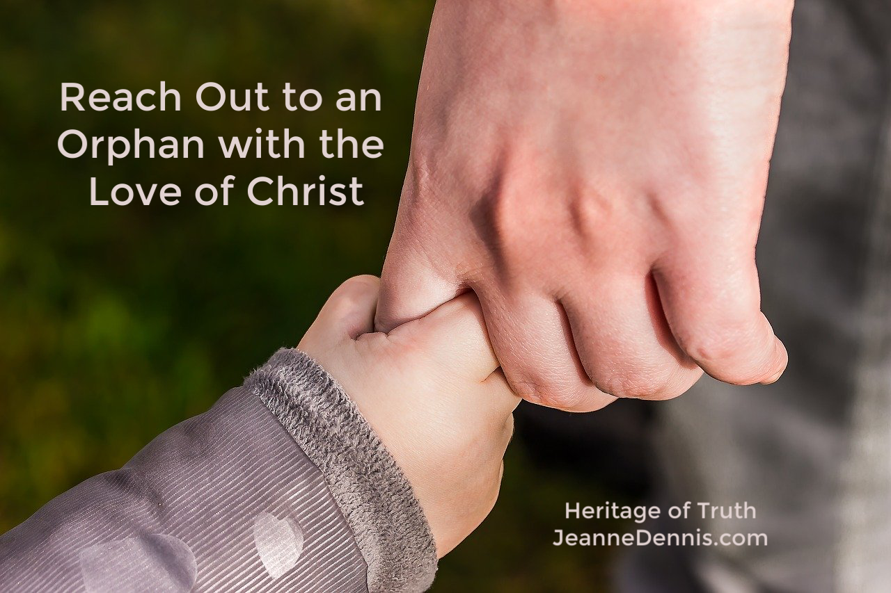 Reach Out to an Orphan with the Love of Christ, Heritage of Truth, JeanneDennis.com