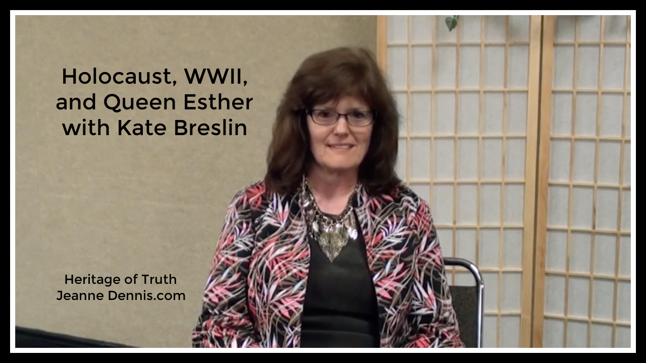 Holocaust, WWII, and Queen Esther with Kate Breslin, Heritage of Truth, JeanneDennis.com