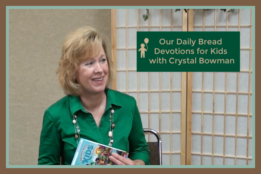 Our Daily Bread Devotional for Kids with Crystal Bowman