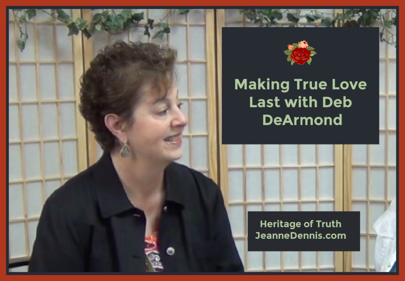 Deb DeArmond Making True Love Last, Heritage of Truth, JeanneDennis.com