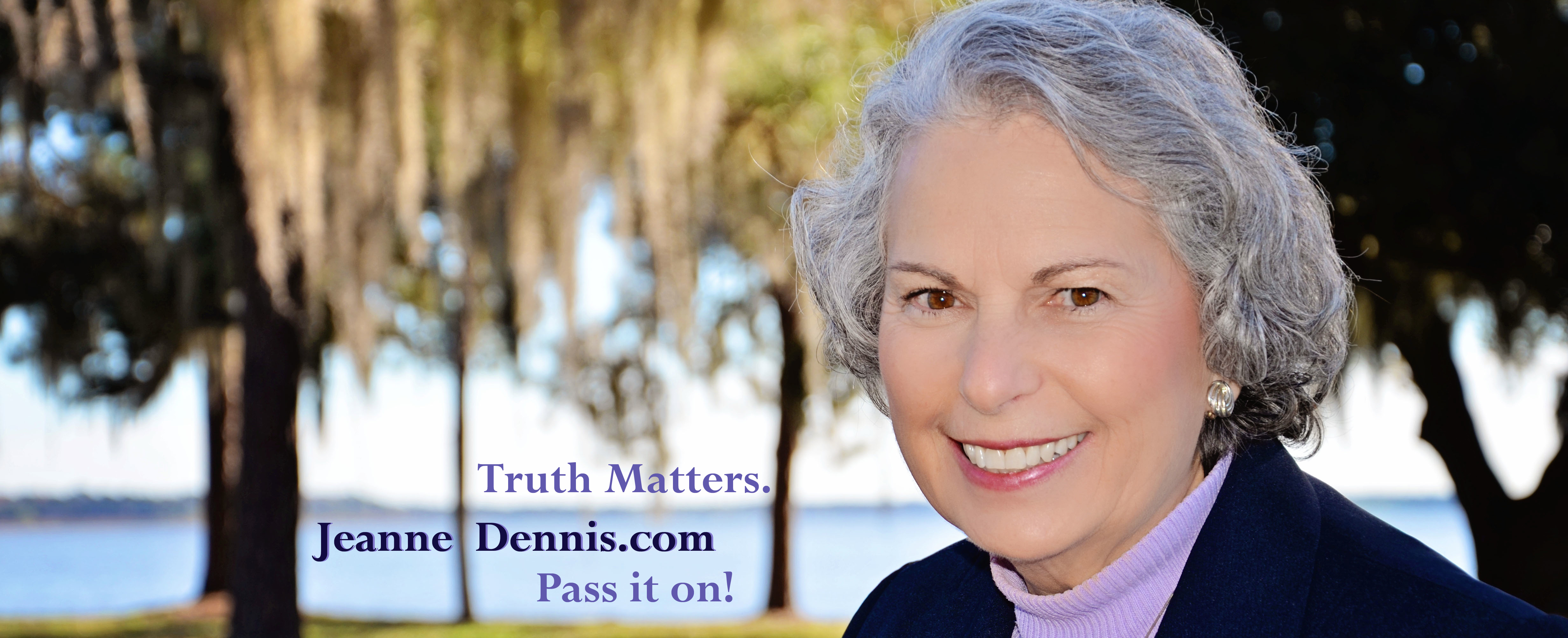 Jeanne Dennis Truth Matters. Pass it on.