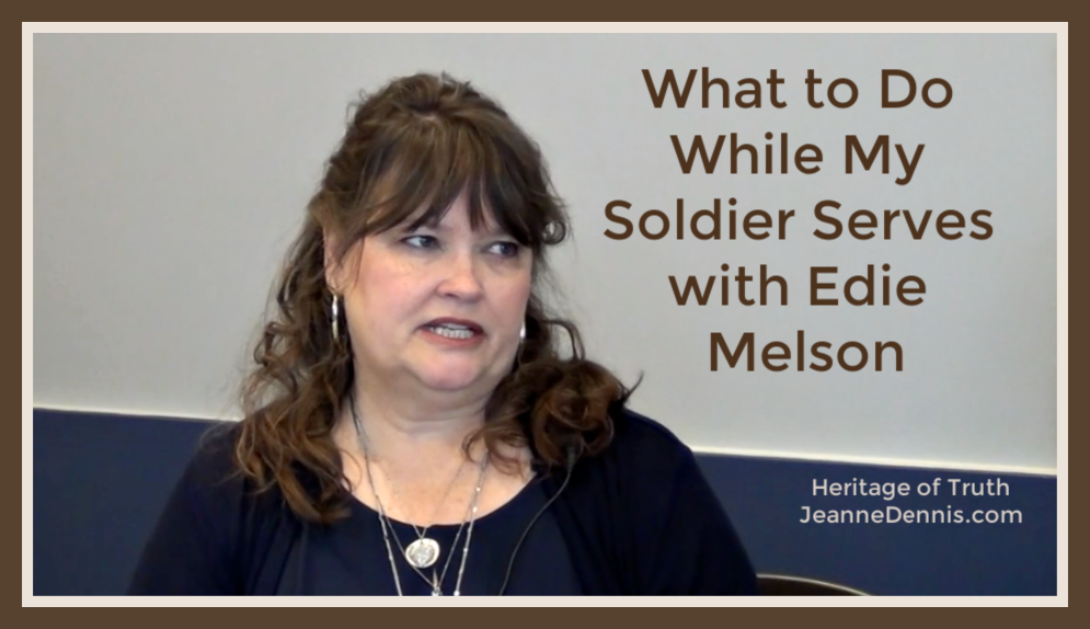 What to Do While My Soldier Serves with Edie Melson, Heritage of Truth, JeanneDennis.com