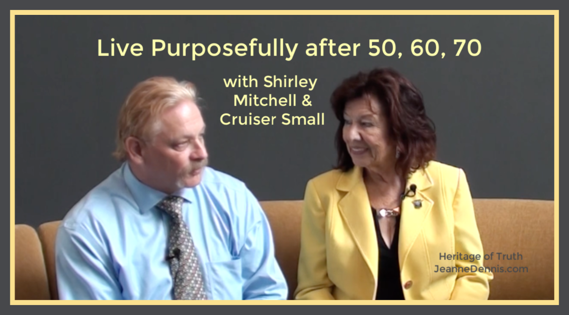 Living Purposefully after 50, 60, or 70, Shirley Mitchell & Cruiser Small, Heritage of Truth, JeanneDennis.com