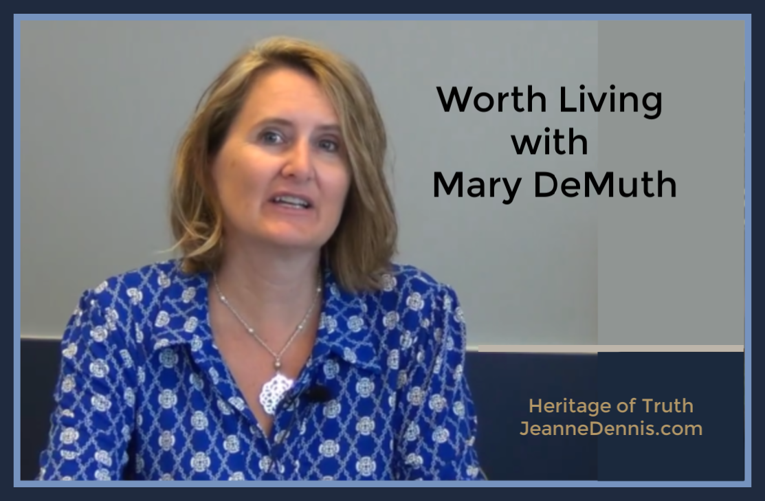 Worth Living with Mary DeMuth, Heritage of Truth, JeanneDennis.com