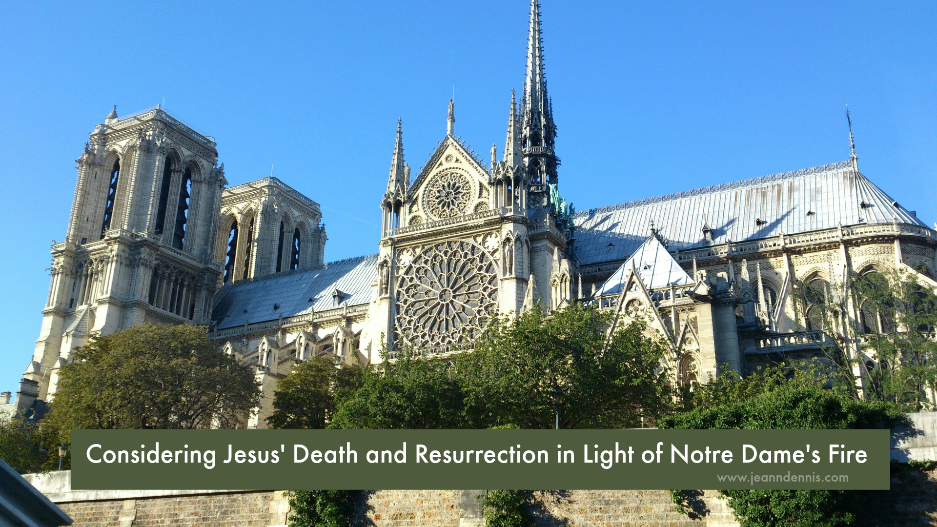 Considering Jesus' Death and Resurrection in Light of Notre Dame's Fire