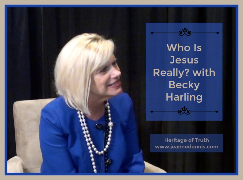 Who Do You Believe Jesus to Be? with Becky Harling – Jeanne Dennis