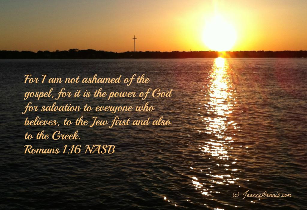 I am not ashamed of the gospel Rom. 1:16