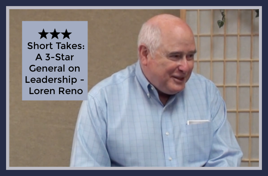 Short takes - a 3-star general on Leadership - Loren Reno