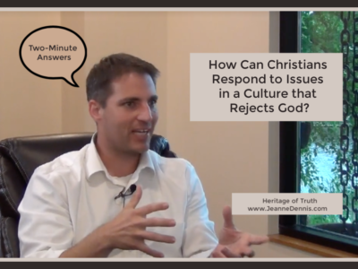 Two-Minute Answers: How Can Christians Respond to Issues in a Culture that Rejects God? with Bryan Osborne, Heritage of Truth, www.JeanneDennis.com