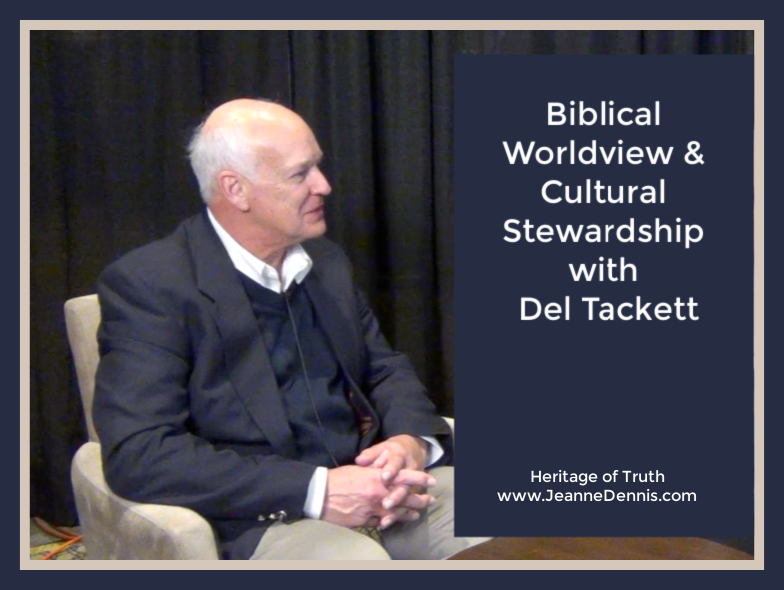 Biblical Worldview & Cultural Stewardship with Del Tackett, Heritage of Truth www.JeanneDennis.com