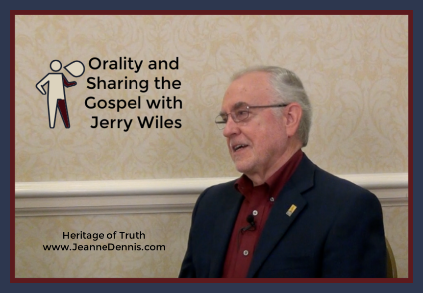 Orality and Sharing the Gospel with Jerry Wiles, Heritage of Truth www.JeanneDennis.com