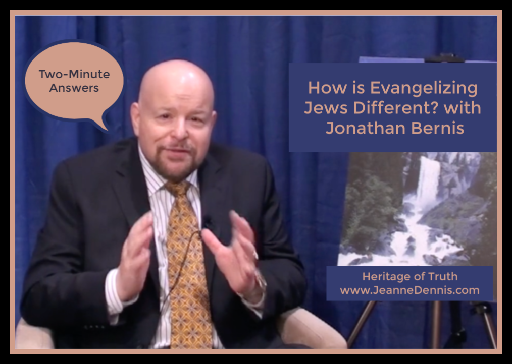 Two-Minute Answers, How is Evangelizing Jewish People Different? with Jonathan Bernis, Heritage of Truth, www.JeanneDennis.com