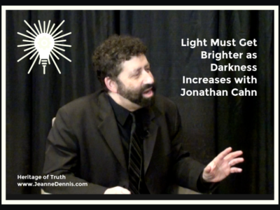 Light Must Get Brighter as Darkness Increases with Jonathan Cahn, Heritage of Truth www.Jeanne Dennis.com