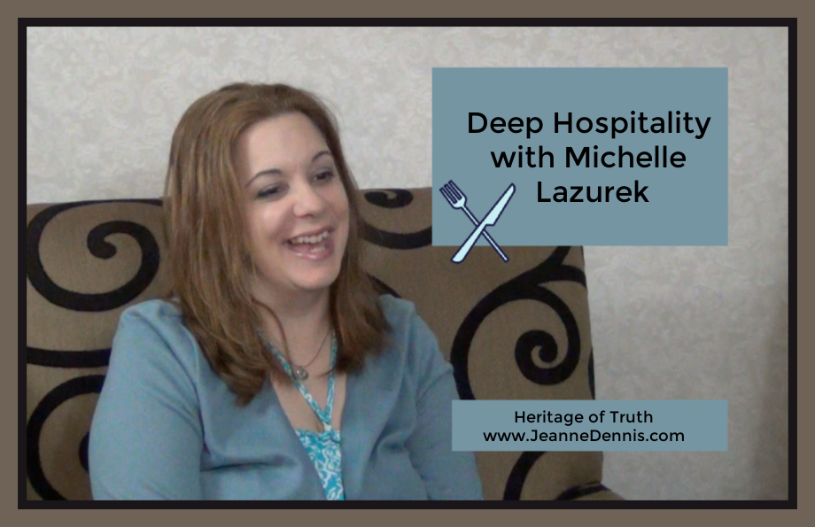 Deep Hospitality with Michelle Lazurek, Heritage of Truth www.JeanneDennis.com