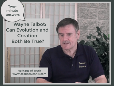 Wayne Talbot: Can Evolution and Creation Both Be True? 2 minute answers Heritage of Truth www.jeannedennis.com