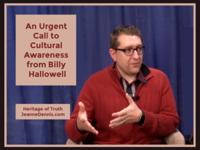 An Urgent Call to Cultural Awareness from Billy Hallowell, Heritage of Truth, JeanneDennis.com