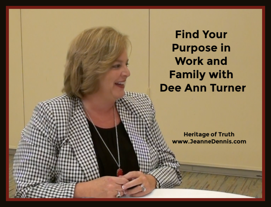 Find Your Purpose in Work and Family Dee Ann Turner - Jeanne Dennis - Heritage of Truth