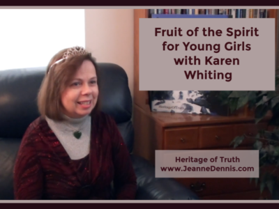 Fruit of the Spirit for Young Girls with Karen Whiting, Heritage of Truth, Jeanne Dennis