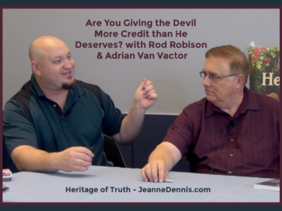 Are You Giving the Devil More Credit Than He Deserves? with Adrian Van Vactor and Rod Robinson, Heritage of Truth, JeanneDennis.com