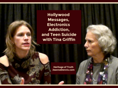 Hollywood, electronics, and teen suicide with Tina Griffin, Heritage of Truth, JeanneDennis.com