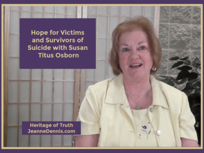 Hope for Victims and Survivors of Suicide with Susan Osborn, Heritage of Truth, JeanneDennis.com
