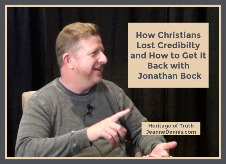 How Christians Lost Credibility Jonathan Bock, Heritage of Truth, JeanneDennis.com