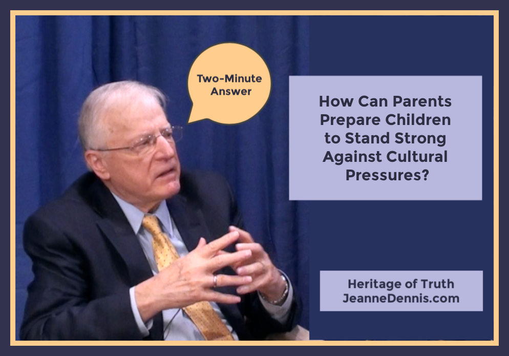 How to Prepare Children for Cultural Pressures with Erwin Lutzer, Two-Minute Answer, Heritage of Truth, JeanneDennis.com