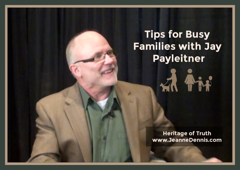 Quick Tips for Busy Families with Jay Payleitner, Heritage of Truth, JeanneDennis.com