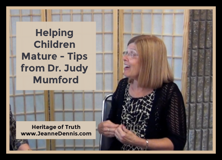 Helping Children Mature - Tips from Dr. Judy Mumford Heritage of Truth, Jeanne Dennis