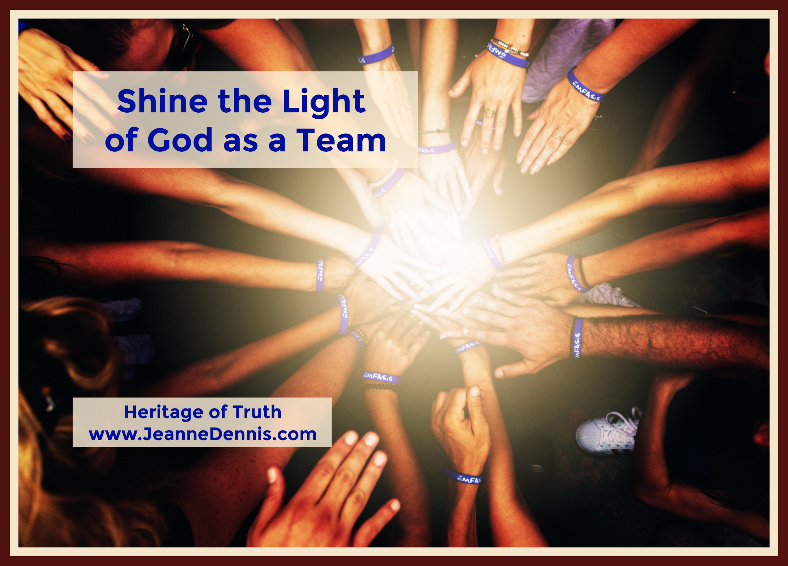 Hands joined - Shine the Light of God as a Team, Heritage of Truth, www.JeanneDennis.com