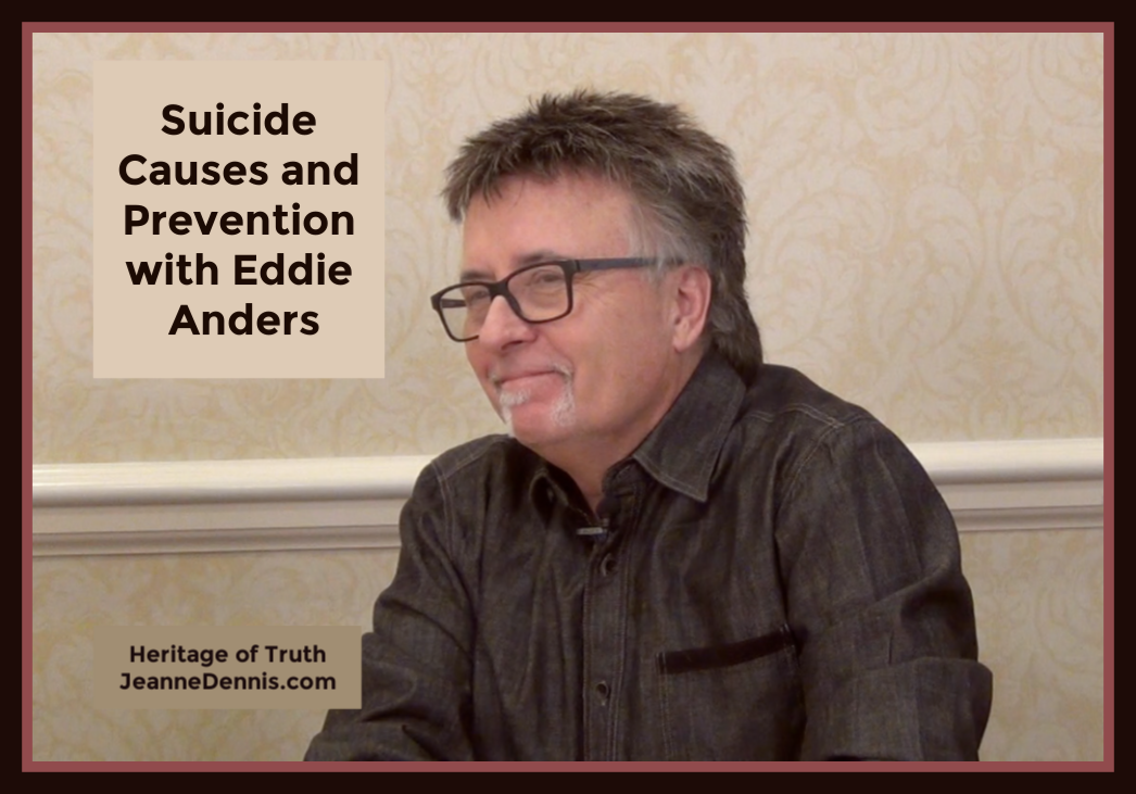 Suicide Causes and Preventions with Eddie Anders, Heritage of Truth, JeanneDennis.com