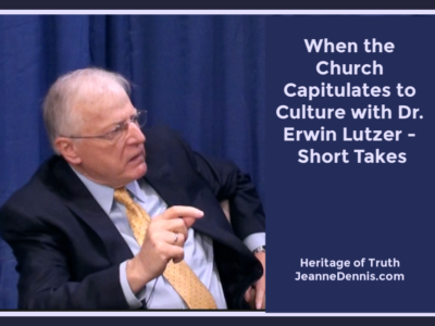 When the Church Capitulates to Culture with Erwin Lutzer, Heritage of Truth, JeanneDennis.com