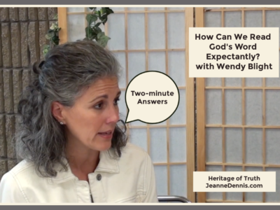 two-minute answers, How can we read God's Word expectantly? with Wendy Blight, Heritage of Truth, JeanneDennis.com