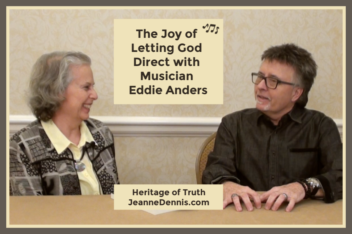 The Joy of Letting God Direct with Eddie Anders, Heritage of Truth JeanneDennis.com