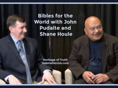 Bibles for the World with John Pudaite and Shane Houle, Heritage of Truth, JeanneDennis.com