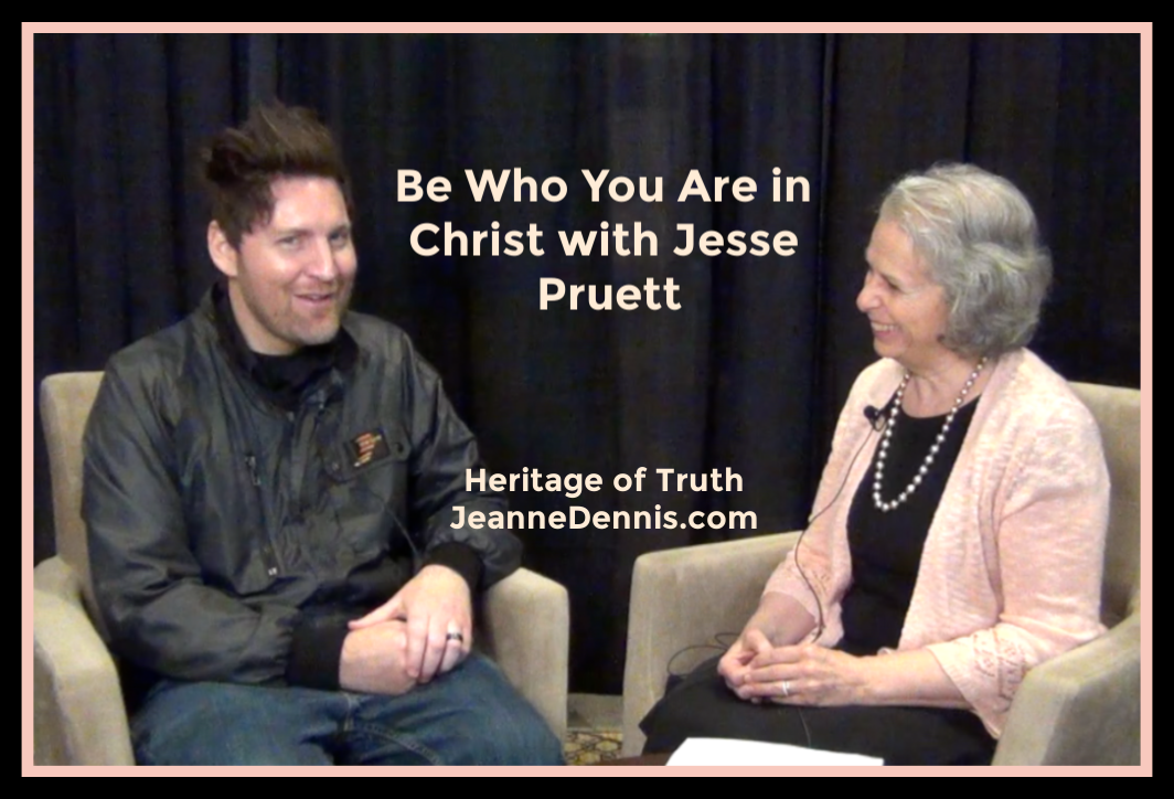 Be Who You Are in Christ withJesse Pruett, Heritage of Truth, JeanneDennis.com