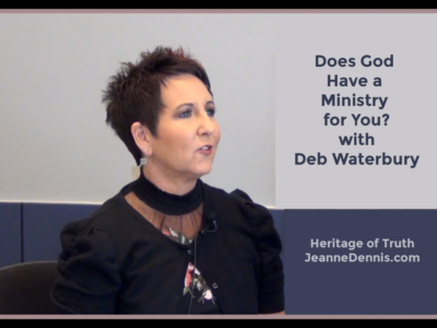 Does God Have a Ministry for You with Deb Waterbury, Heritage of Truth, JeanneDennis.com