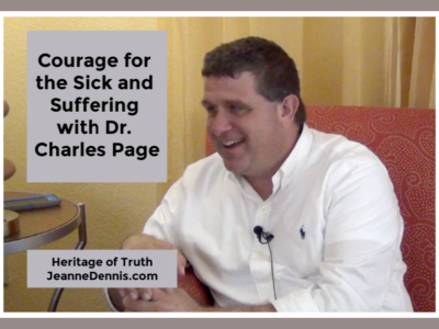 Courage for the Sick and Suffering with Dr. Charles Page, Heritage of Truth, JeanneDennis.com