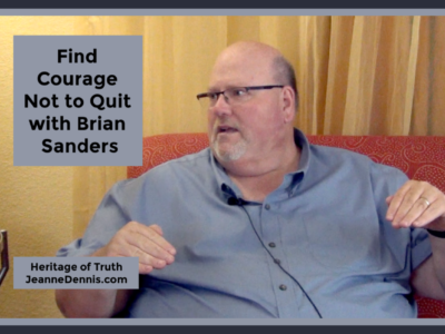 Find Courage Not to Quit with Brian Sanders, Heritage of Truth, JeanneDennis.com