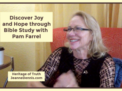 Discover Joy and Hope through Bible Study with Pam Farrel, Heritage of Truth, JeanneDennis.com