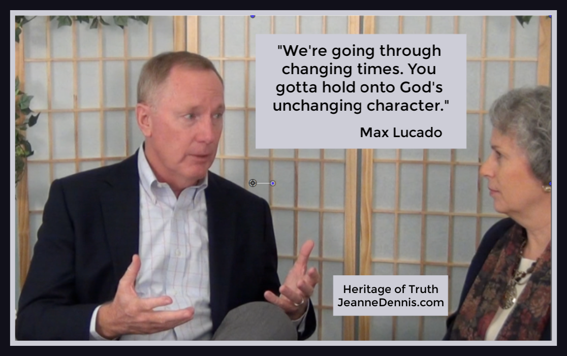 """We're going through changing times. You gotta hold onto God's unchanging character."" Max Lucado, Heritage of Truth, JeanneDennis.com"