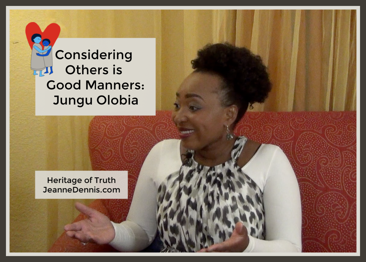 Considering Others Is Good Manners with Jungu Olobia, Heritage of Truth, JeanneDennis.com