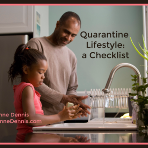 Quarantine Lifestyle: a Checklist By Jeanne Dennis https://JeanneDennis.com Father teaching daughter to wash hands properly